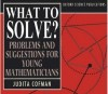 What to solve (problems and suggestions for young mathematicians)