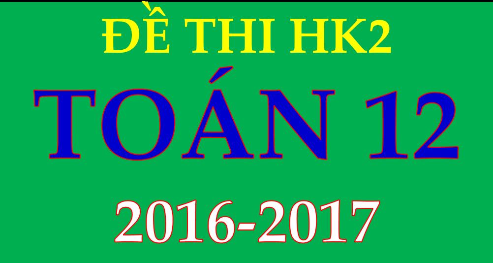 Tổng hợp đề thi HK2 các trường, SGD trên cả nước