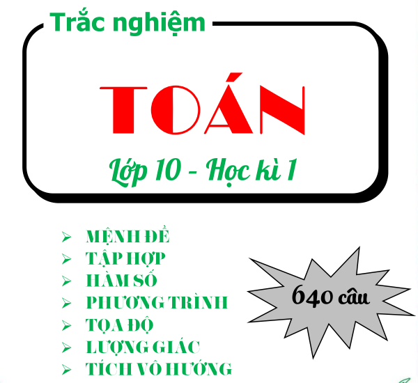 Trắc nghiệm Toán 10 - HK 1 - Tặng file word