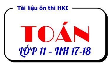 Tài liệu ôn thi HKI - Toán 11 - NH 17-18