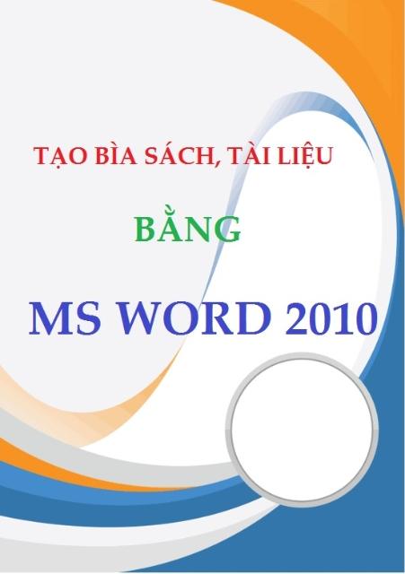 Tạo bìa sách, tài liệu bằng WORD 2010